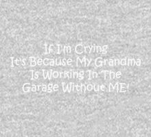 If Im Crying Its Because My Grandma Is Working In The Garage Without Me Kids Tee
