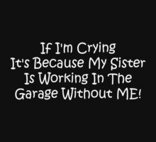 If Im Crying Its Because My Sister Is Working In The Garage Without Me Baby Tee