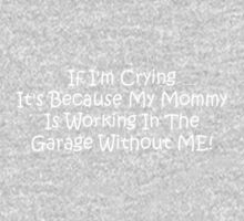 If Im Crying Its Because My Mommy Is Working In The Garage Without Me Baby Tee