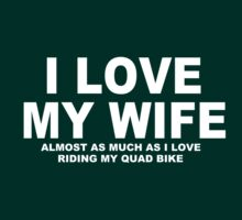 I LOVE MY WIFE Almost As Much As I Love Riding My Quad Bike by Chimpocalypse