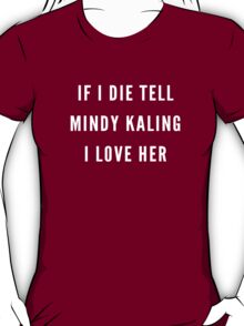 tell mindy kaling i love her T-Shirt