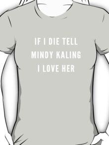 tell mindy kaling i love her T-Shirt