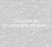 Id Rather Be Cruising With My Sister Kids Tee