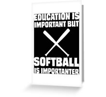 Education is Important But Softball is Importanter Greeting Card