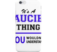 It's a SAUCIER thing, you wouldn't understand !! iPhone Case/Skin