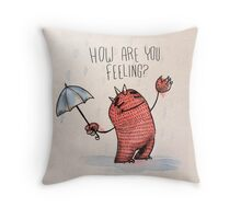 How are you feeling? Really?  Throw Pillow
