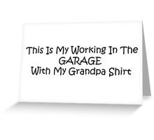 This Is My Working In The Garage With My Grandpa Shirt Greeting Card