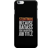 Excellent 'Stuntman because Badass Isn't an Official Job Title' Tshirt, Accessories and Gifts iPhone Case/Skin