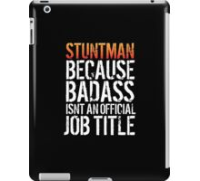 Excellent 'Stuntman because Badass Isn't an Official Job Title' Tshirt, Accessories and Gifts iPad Case/Skin