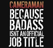 Excellent 'Cameraman because Badass Isn't an Official Job Title' Tshirt, Accessories and Gifts by Albany Retro