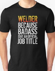 Awesome 'Welder because Badass Isn't an Official Job Title' Alternate Style Tshirt, Accessories and Gifts T-Shirt