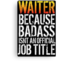 Cool 'Waiter because Badass Isn't an Official Job Title' Tshirt, Accessories and Gifts Canvas Print