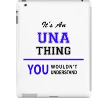 It's an UNA thing, you wouldn't understand !! iPad Case/Skin
