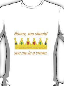 Honey, You Should See Me In A Crown | Sherlock | White T-Shirt