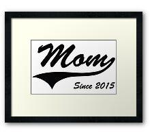Mom Since 2015 Framed Print