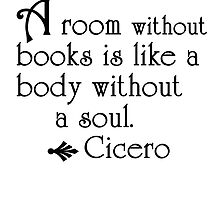 A room without books is like a body without a soul. by deborahsmith