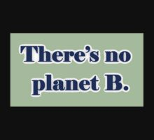 There's No Planet B Kids Clothes