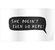 """""""She doesn't even go here!"""" Poster"""
