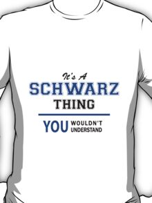 It's a SCHWARZ thing, you wouldn't understand !! T-Shirt