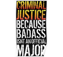 Funny 'Criminal Justice because Badass Isn't an Official Major' Tshirt, Accessories and Gifts Poster