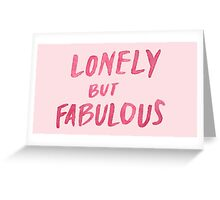 """Lonely But Fabulous"" Greeting Card"