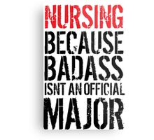 Cool 'Nursing because Badass Isn't an Official Major' Tshirt, Accessories and Gifts Metal Print