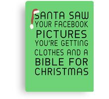 Santa Saw Your Facebook Pictures, You're Getting Clothes And A Bible For Christmas Canvas Print