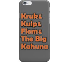 Kruk & Kuip & Flem & The Big Kahuna iPhone Case/Skin