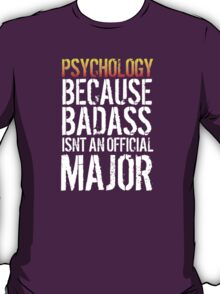 Limited Edition 'Psychology because Badass Isn't an Official Major' Tshirt, Accessories and Gifts T-Shirt