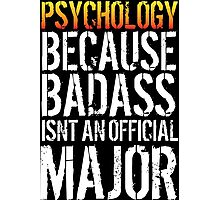 Limited Edition 'Psychology because Badass Isn't an Official Major' Tshirt, Accessories and Gifts Photographic Print