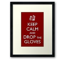 Keep Calm and Drop the Gloves Framed Print