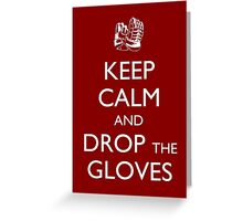 Keep Calm and Drop the Gloves Greeting Card