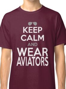 KEEP CALM and WEAR AVIATORS Classic T-Shirt