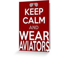 KEEP CALM and WEAR AVIATORS Greeting Card