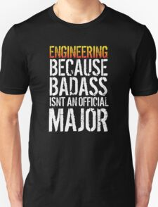 Funny 'Engineering because Badass Isn't an Official Major' Tshirt, Accessories and Gifts T-Shirt