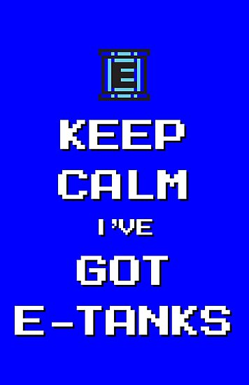 Keep Calm I've Got E-Tanks by Gregory Manno