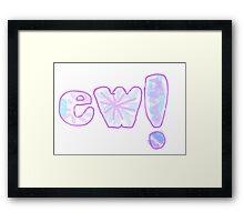 EW! Framed Print