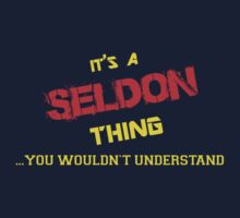 It's a SELDON thing, you wouldn't understand !! by itsmine