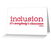 Inclusion- it's everybody's classroom. Greeting Card