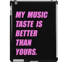 My Music Taste Is Better Than Yours iPad Case/Skin