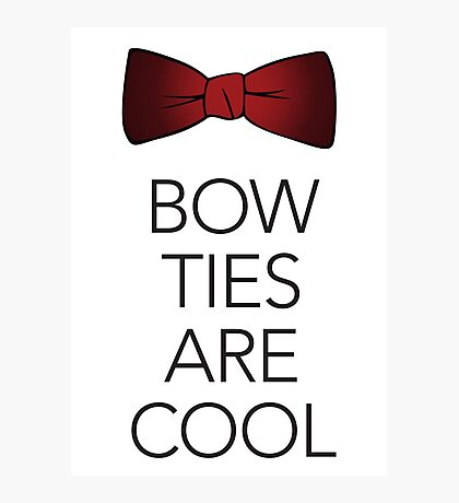 Bow Ties are Cool Photographic Print