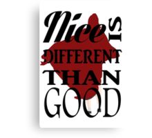 'Nice Is Different Than Good' Canvas Print