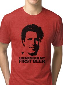 I Remember My First Beer - Brennan Tri-blend T-Shirt