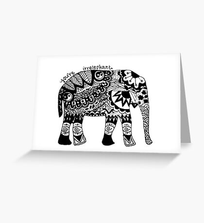 You're Irrelephant Greeting Card