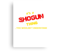 It's a SHOGUN thing, you wouldn't understand !! Canvas Print