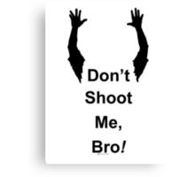 Don't Shoot Me Bro! Canvas Print