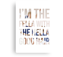 I'm the fella with the hella good hair Canvas Print
