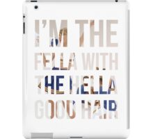 I'm the fella with the hella good hair iPad Case/Skin