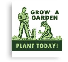 Grow A Garden - Plant Today! Canvas Print