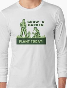 Grow A Garden - Plant Today! Long Sleeve T-Shirt